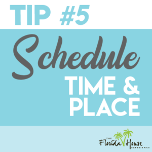 Tip 5 - Schedule a time and place
