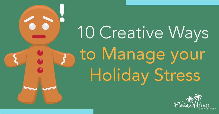 10 Creative Ways to Manage your Holiday Stress