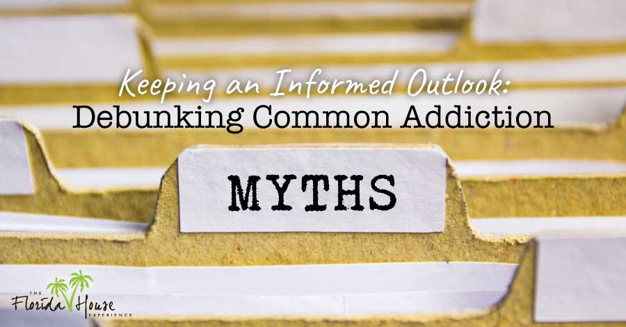Addiction Myths - Keeping an informed outlook