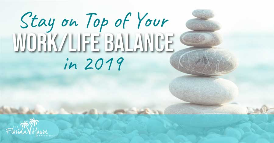 How to stay balanced between work/life in 2019