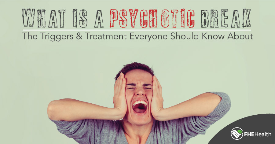 The triggers and treatment everyone should know about for a psychotic break